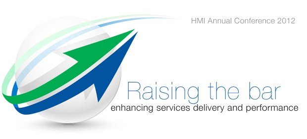 HMI Annual Conference 2012: Raising the bar - enhancing services delivery and performance